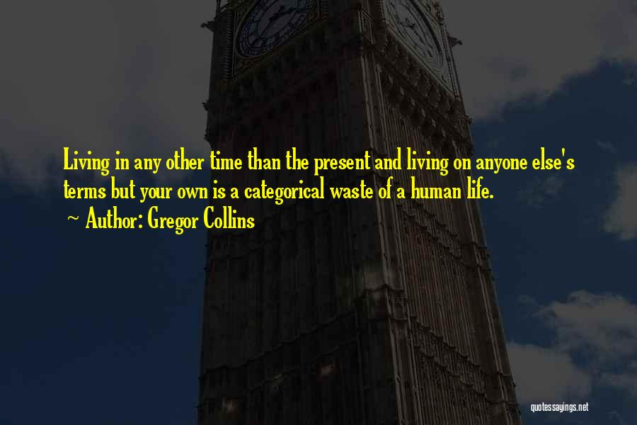 Waste Of Life Quotes By Gregor Collins