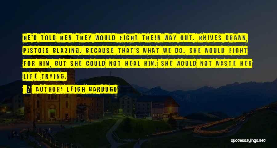 Waste Of Life Quotes By Leigh Bardugo