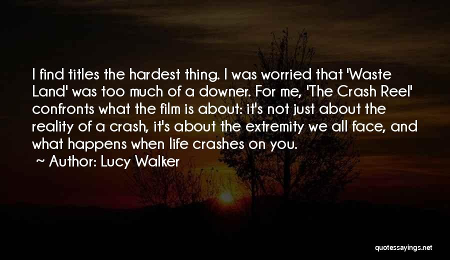 Waste Of Life Quotes By Lucy Walker