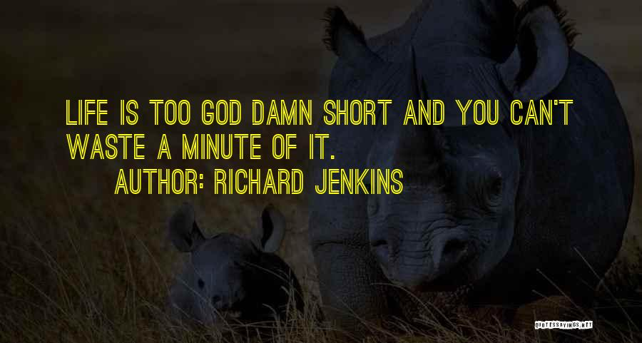 Waste Of Life Quotes By Richard Jenkins