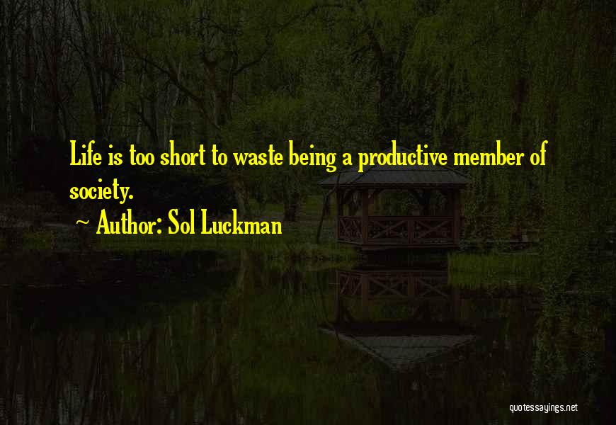 Waste Of Life Quotes By Sol Luckman