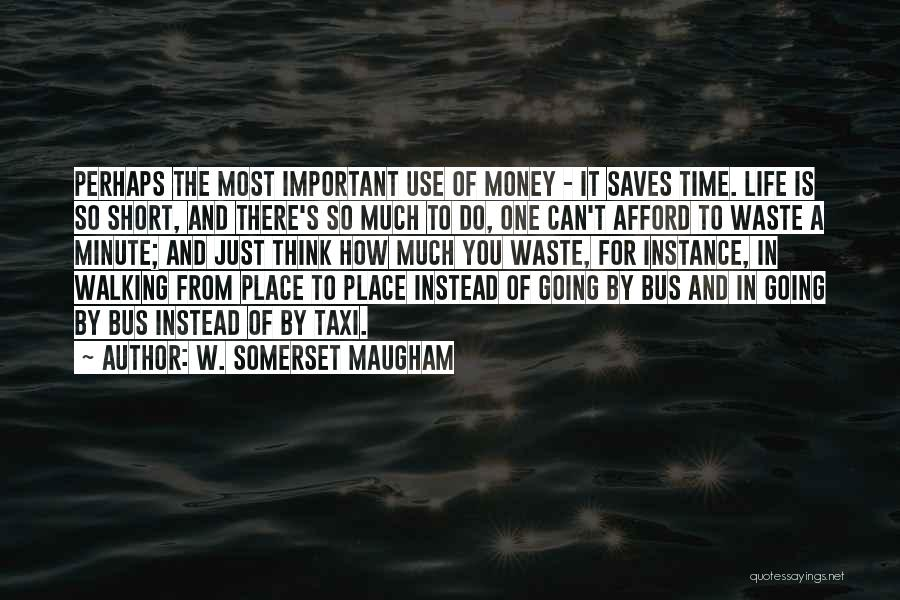 Waste Of Life Quotes By W. Somerset Maugham