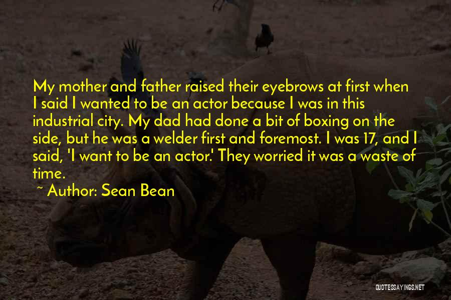 Waste Of Time Dad Quotes By Sean Bean