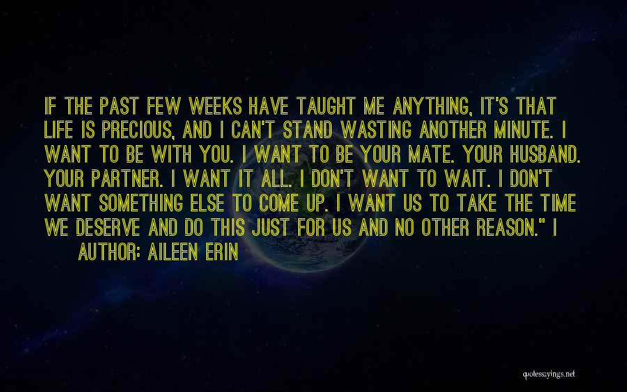 Wasting Life Quotes By Aileen Erin