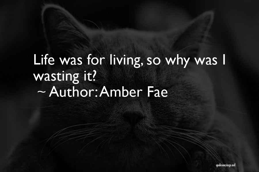 Wasting Life Quotes By Amber Fae