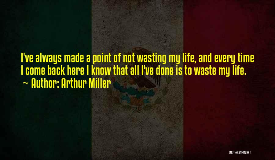 Wasting Life Quotes By Arthur Miller