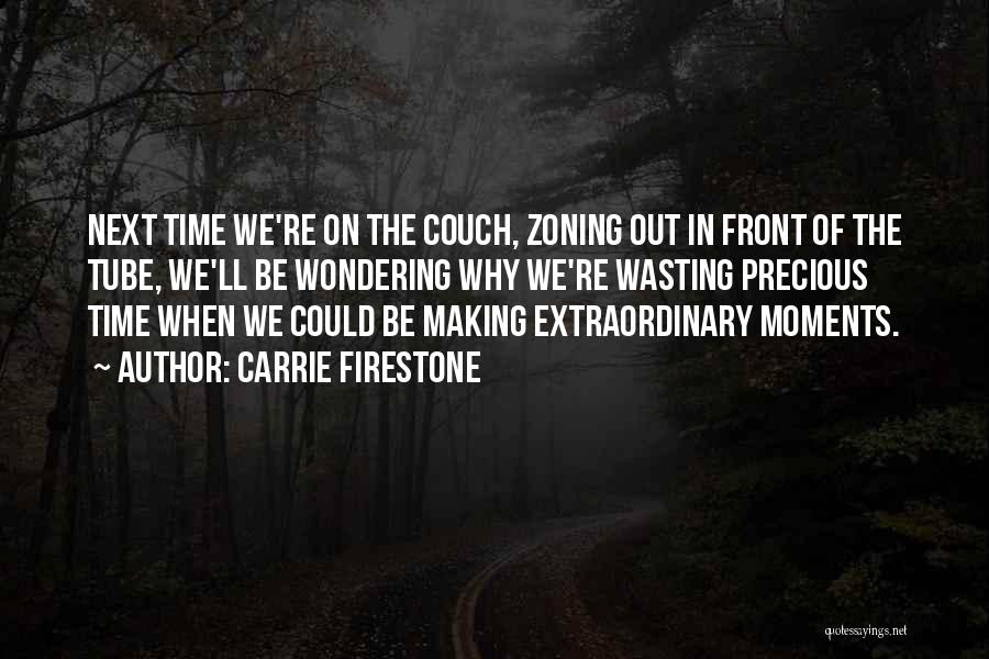 Wasting Life Quotes By Carrie Firestone