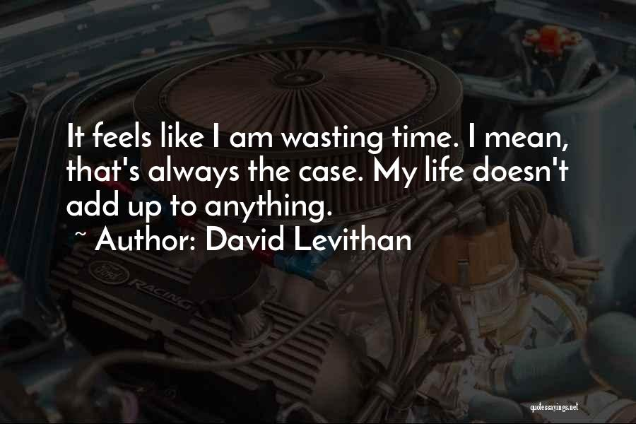 Wasting Life Quotes By David Levithan