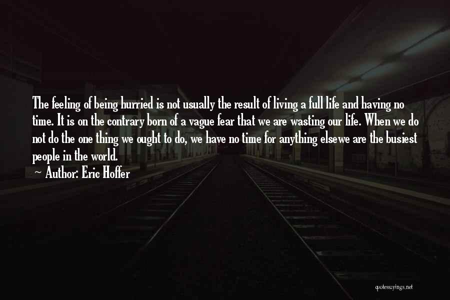 Wasting Life Quotes By Eric Hoffer