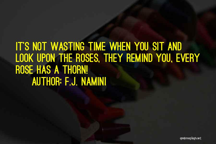 Wasting Life Quotes By F.J. Namini