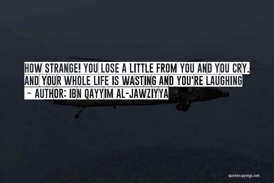 Wasting Life Quotes By Ibn Qayyim Al-Jawziyya