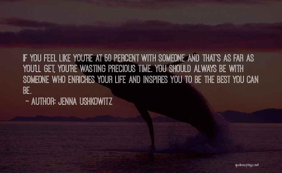 Wasting Life Quotes By Jenna Ushkowitz
