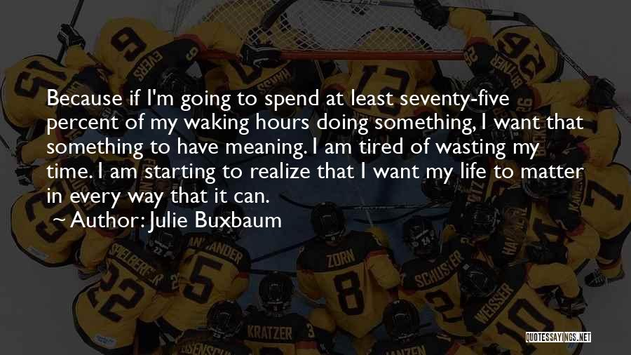 Wasting Life Quotes By Julie Buxbaum