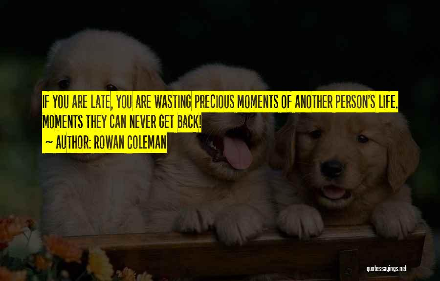 Wasting Life Quotes By Rowan Coleman