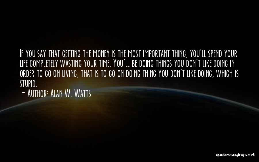 Wasting Money Quotes By Alan W. Watts