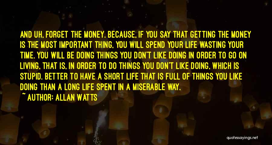 Wasting Money Quotes By Allan Watts