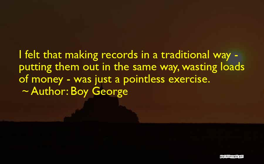 Wasting Money Quotes By Boy George