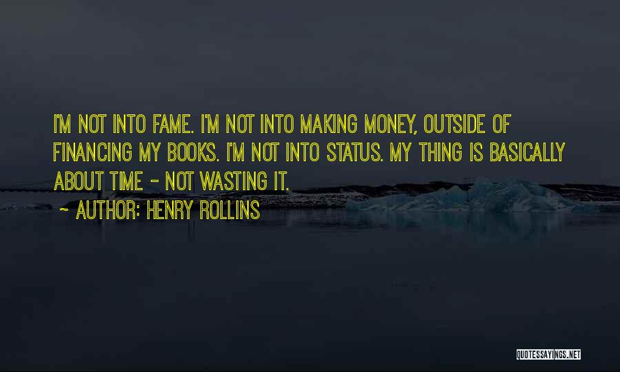 Wasting Money Quotes By Henry Rollins