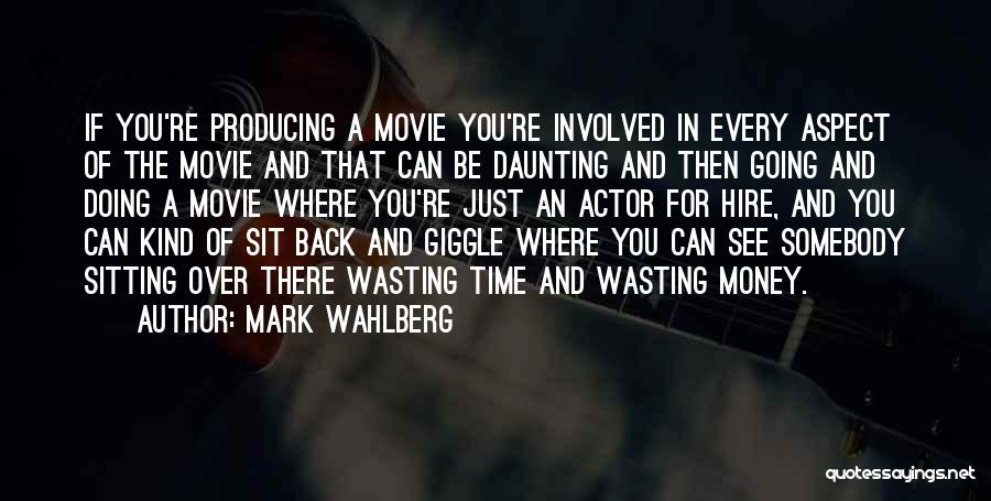 Wasting Money Quotes By Mark Wahlberg