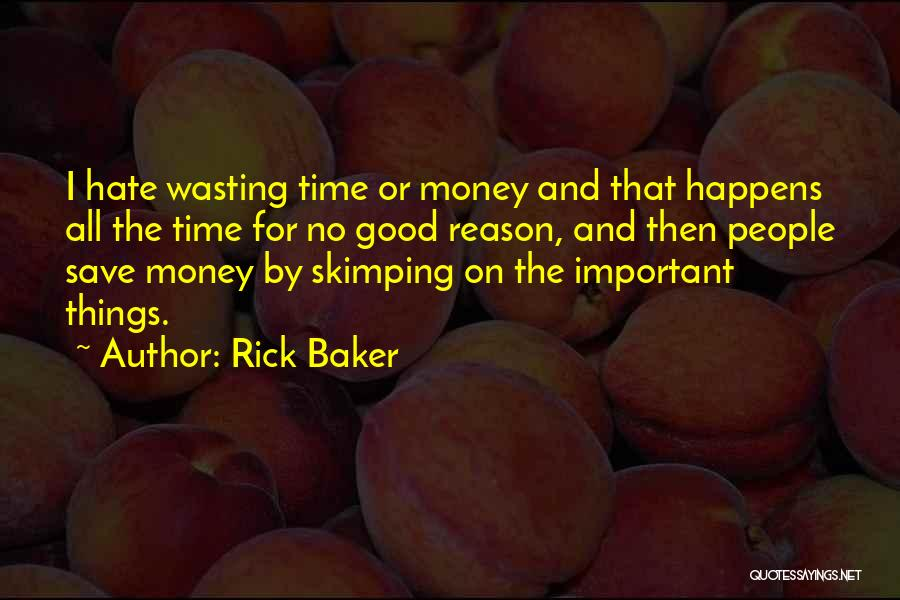 Wasting Money Quotes By Rick Baker
