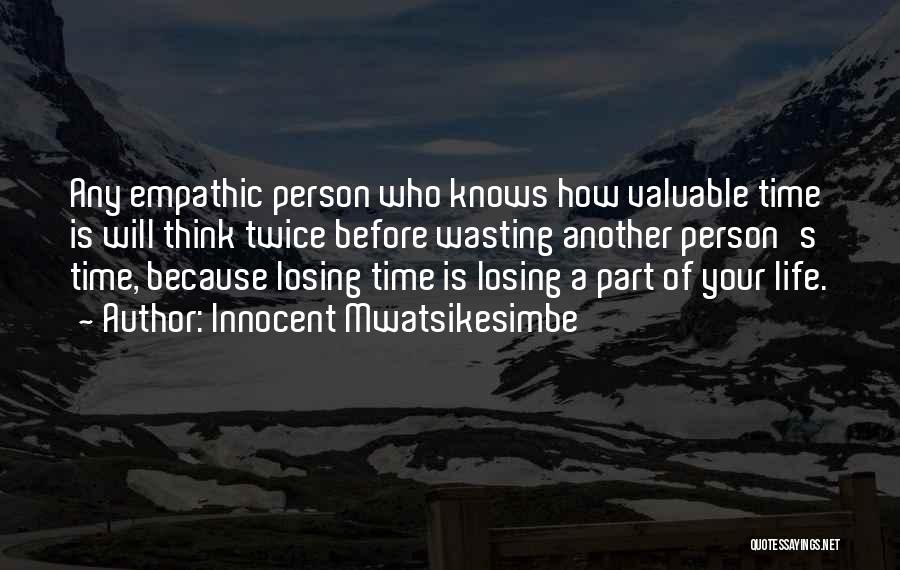 Wasting Valuable Time Quotes By Innocent Mwatsikesimbe