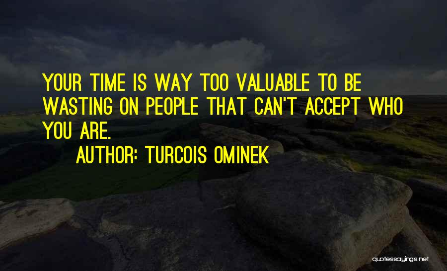 Wasting Valuable Time Quotes By Turcois Ominek