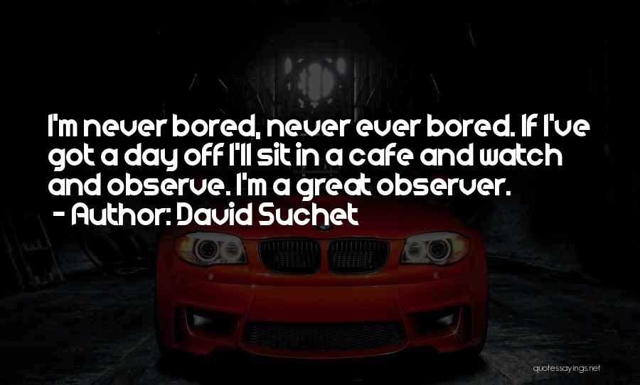 Watch And Observe Quotes By David Suchet