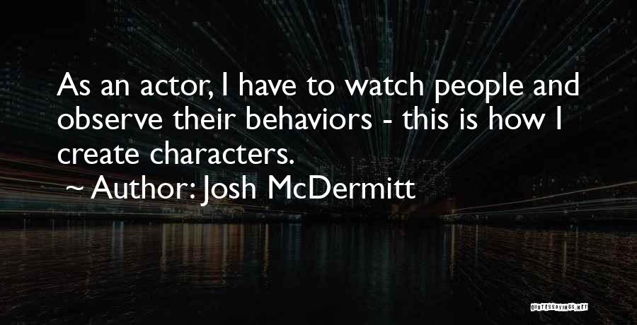 Watch And Observe Quotes By Josh McDermitt