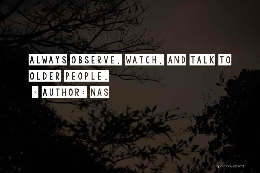 Watch And Observe Quotes By Nas