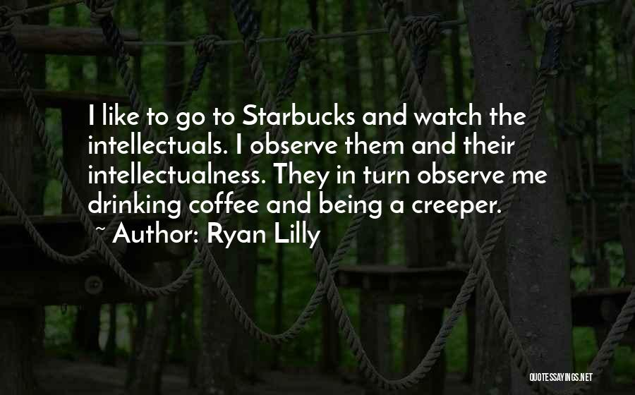 Watch And Observe Quotes By Ryan Lilly