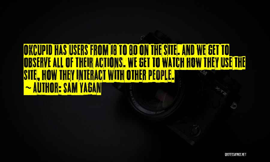 Watch And Observe Quotes By Sam Yagan