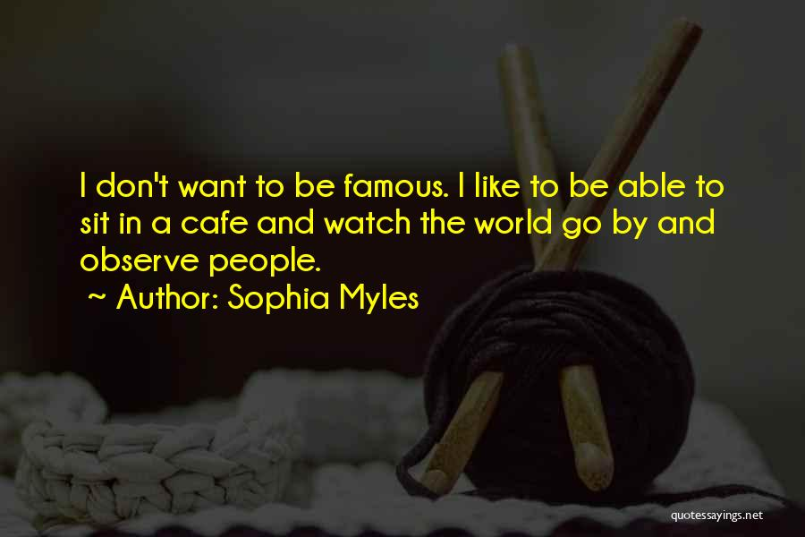 Watch And Observe Quotes By Sophia Myles