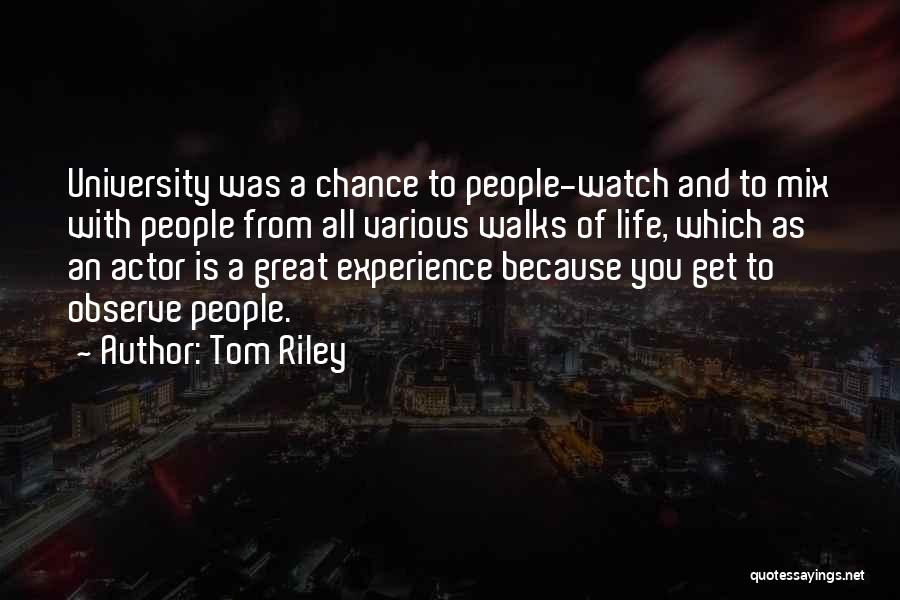 Watch And Observe Quotes By Tom Riley