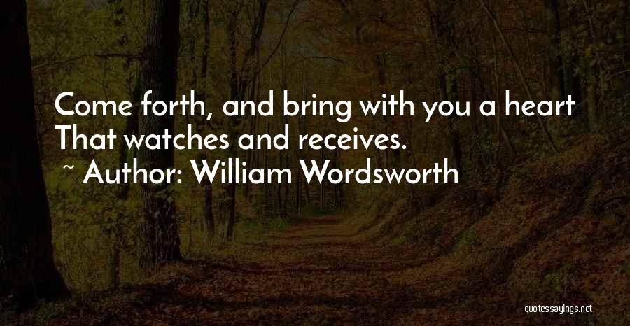 Watch And Observe Quotes By William Wordsworth