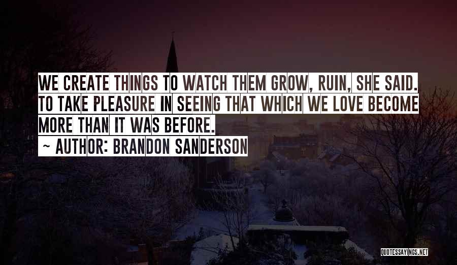 Watch Me Grow Quotes By Brandon Sanderson