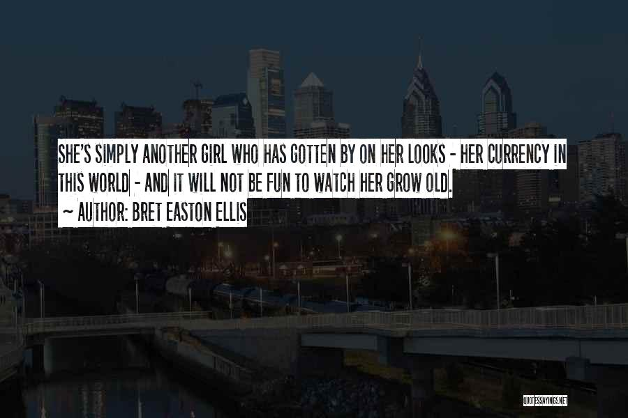 Watch Me Grow Quotes By Bret Easton Ellis