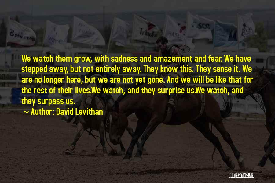 Watch Me Grow Quotes By David Levithan