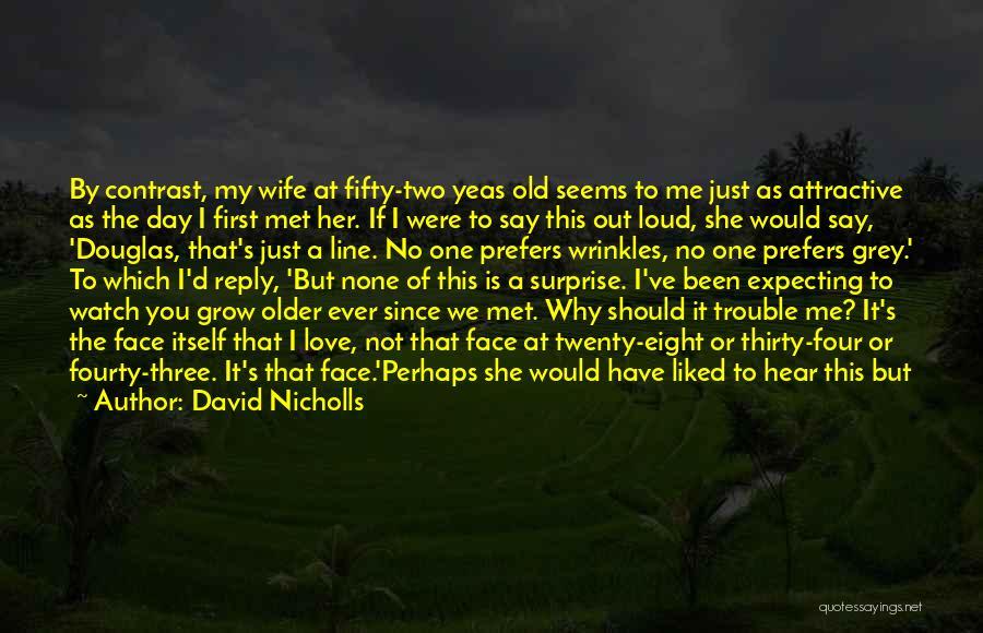 Watch Me Grow Quotes By David Nicholls