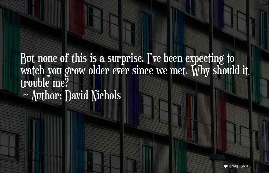 Watch Me Grow Quotes By David Nichols