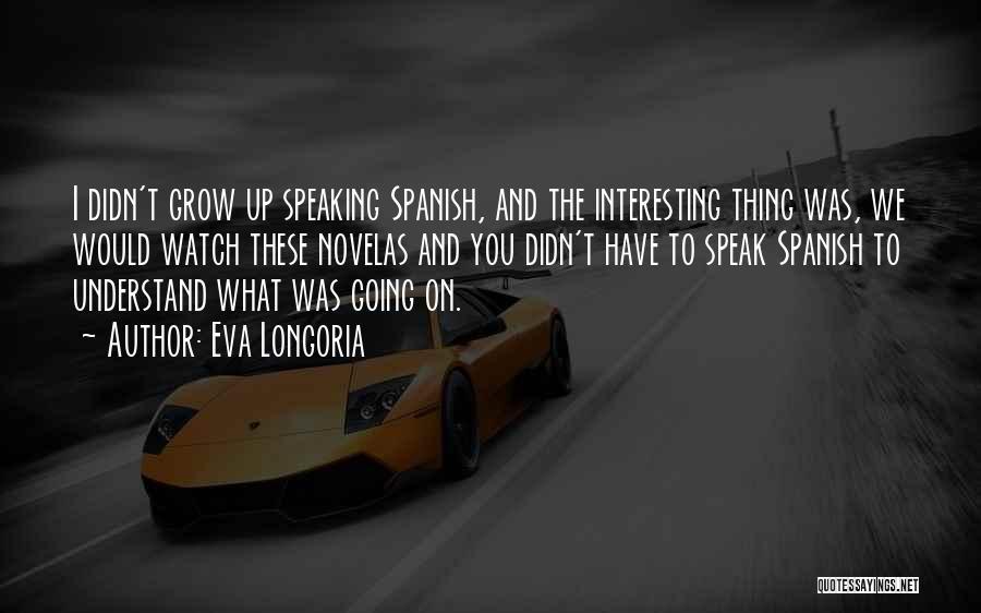 Watch Me Grow Quotes By Eva Longoria