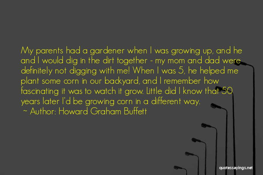 Watch Me Grow Quotes By Howard Graham Buffett