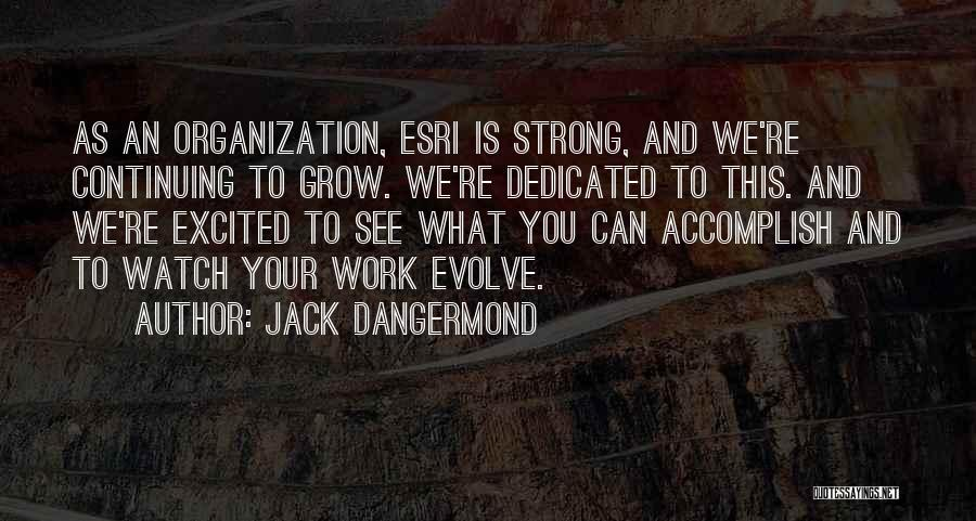 Watch Me Grow Quotes By Jack Dangermond
