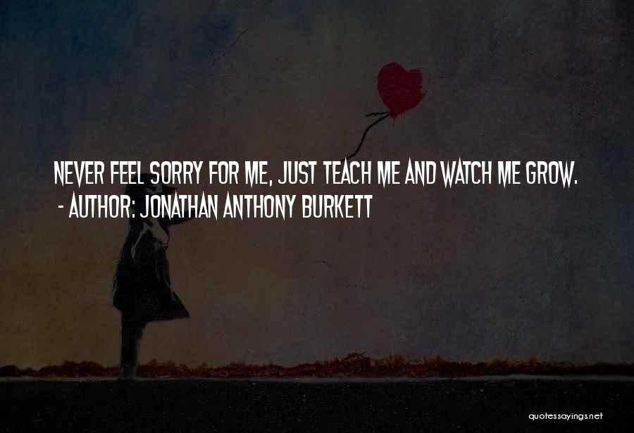 Watch Me Grow Quotes By Jonathan Anthony Burkett