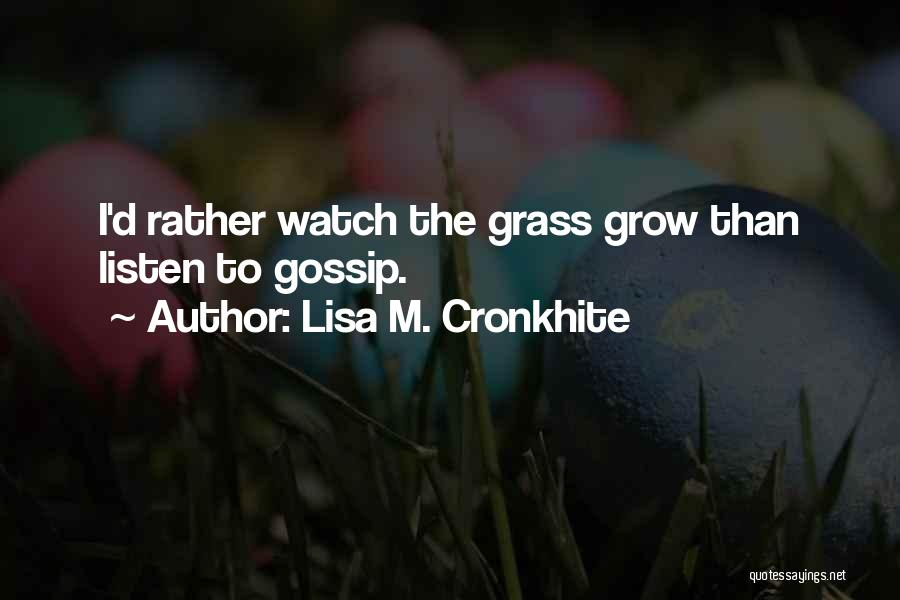 Watch Me Grow Quotes By Lisa M. Cronkhite