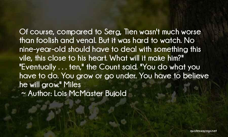 Watch Me Grow Quotes By Lois McMaster Bujold