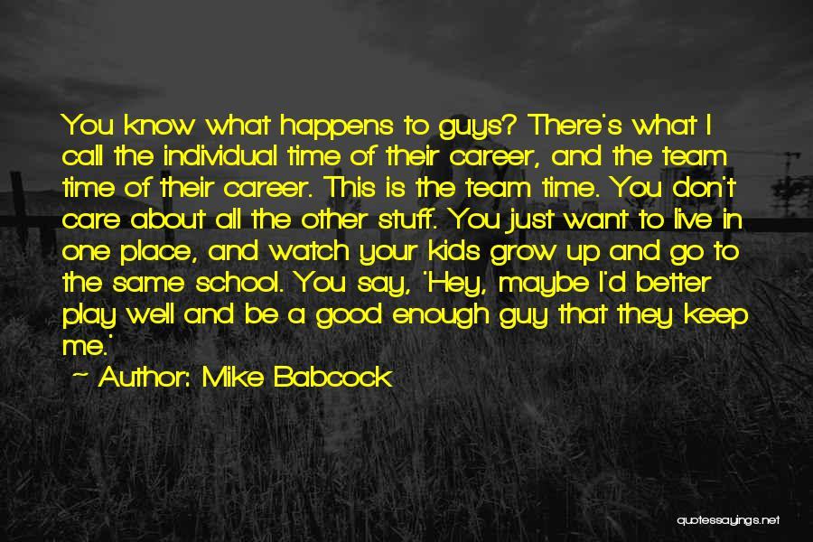 Watch Me Grow Quotes By Mike Babcock