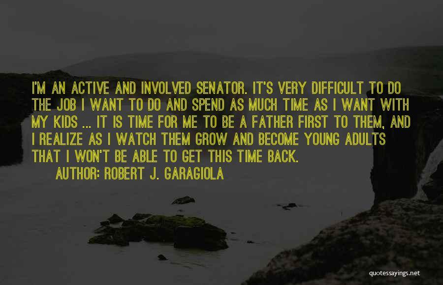 Watch Me Grow Quotes By Robert J. Garagiola