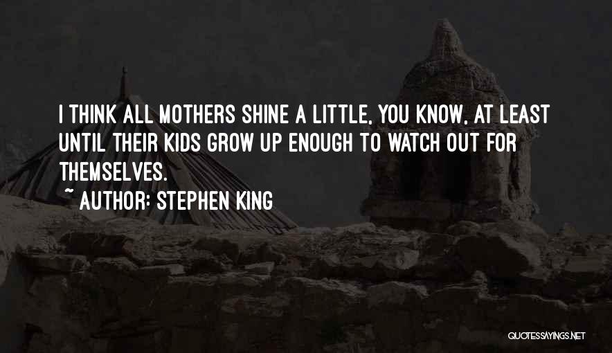 Watch Me Grow Quotes By Stephen King