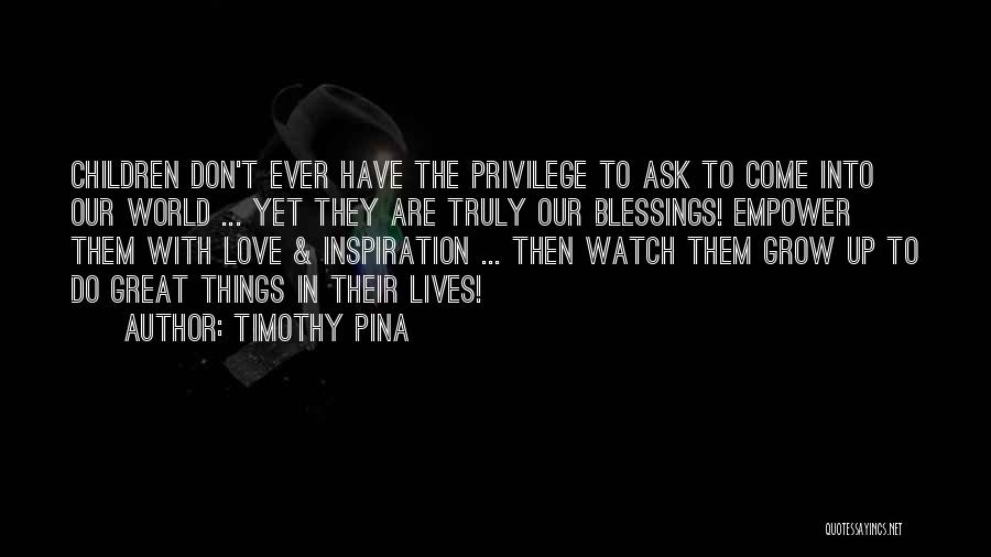 Watch Me Grow Quotes By Timothy Pina