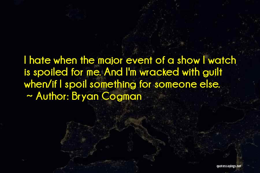Watch Me Quotes By Bryan Cogman